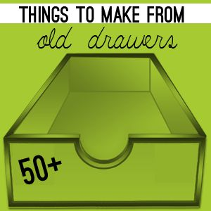 Over 50 projects to make from old drawers.