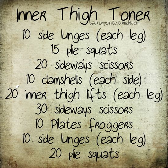 Inner Thigh Toner Workout: 10 side lunges, each, 15 plie squats, 20 sideways scissors, 10 clamshells, each, 20 inner thigh lifts, each, 30 sideways scissors, 10 pilates froggers, 10 side lunges, each, 20 plie squats. (will need to look up clamshells & pilates froggers)