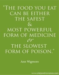"""""""The food you eat can either be the safest & most powerful for m of medicine or the slowest form of poison."""" ~Ann Wigmore  #quote #health #wellness #nutrition #food #fitness #prep #cook #bake #tip"""