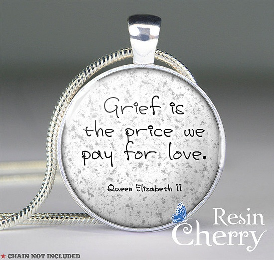 """Grief is the price we pay for love."" Queen Elizabeth II quote pendant"