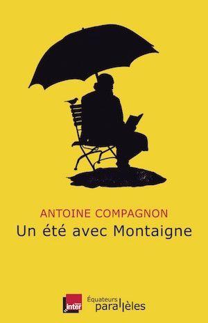 Un été avec Montaigne - Antoine Compagnon