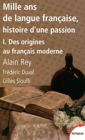 Alain Rey - Mille ans de langue française, tome 1