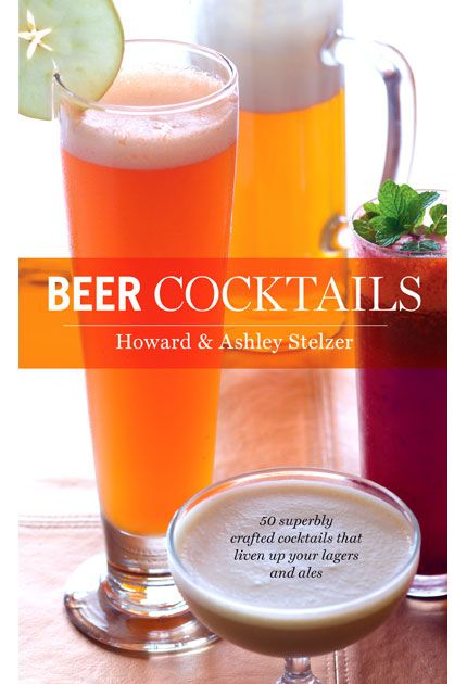Beer Cocktails by Howard and Ashley Stelzer