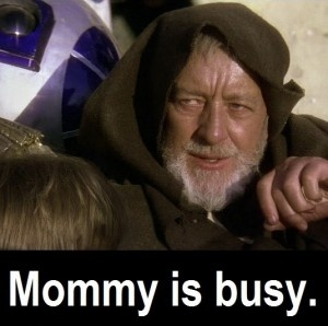 Mommy is busy.