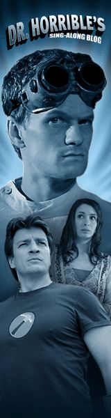 Dr. Horrible's Sing-Along Blog starring Neil Patrick Harris, Felicia Day, and Nathan Fillion!!!!!! I LOVE this movie!
