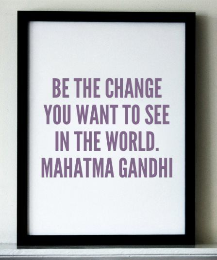 Be the change you want to see in the world. Mahatma Gandhi. +++For more quotes on #inspiration and #motivation, visit http://www.hot-lyts.com/