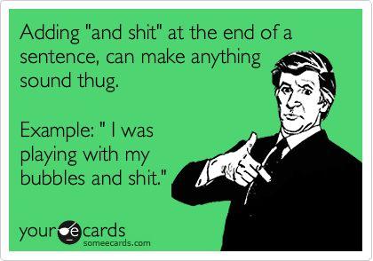 dang I sound like a thug and I didnt know lol