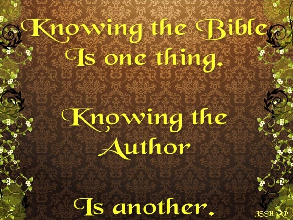 Know the Bible and the Author.