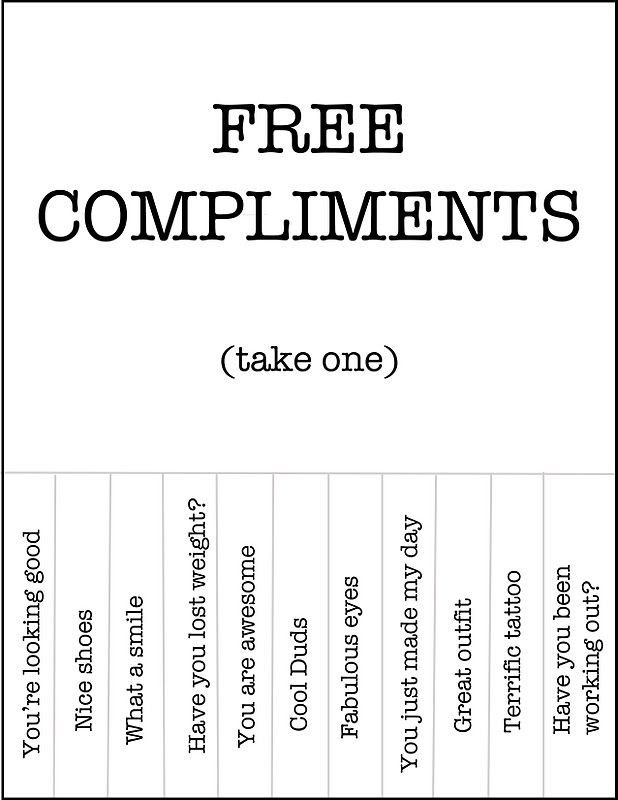 FREE COMPLIMENTS! >>Printed this and yes, I am going to be that person ...