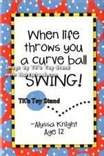 """When life throws you a curve ball """"SWING!"""" Alyssa Knight - Age 12."""
