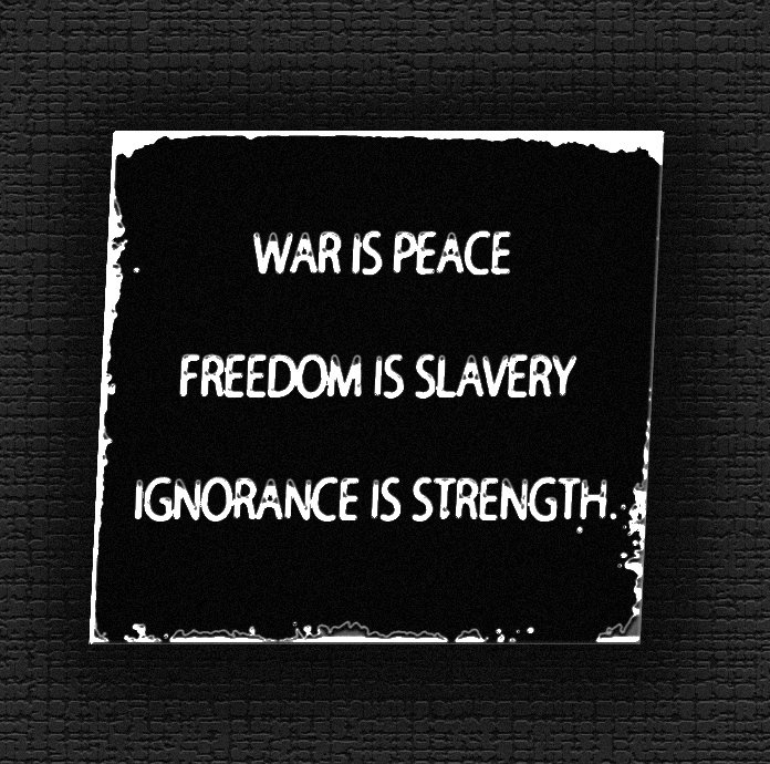 war is peace freedom is slavery ignorance is strength Ignorance is strength freedom is slavery war is peace.