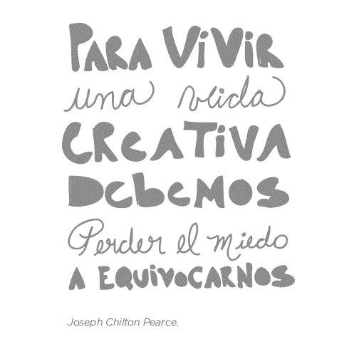 Para vivir una vida creativa, debemos perder el miedo a equivocarnos