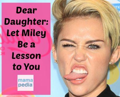 dear daughter let miley cyrus be a lesson to you