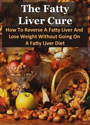 The fatty liver cure how to reverse a fatty liver and lose weight