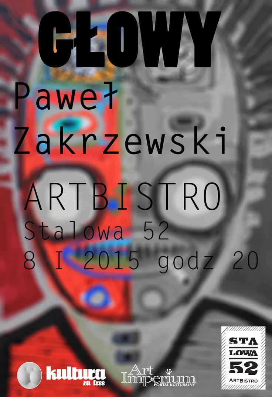 Paweł Zakrzewski GŁOWY Artbistro Warszawa