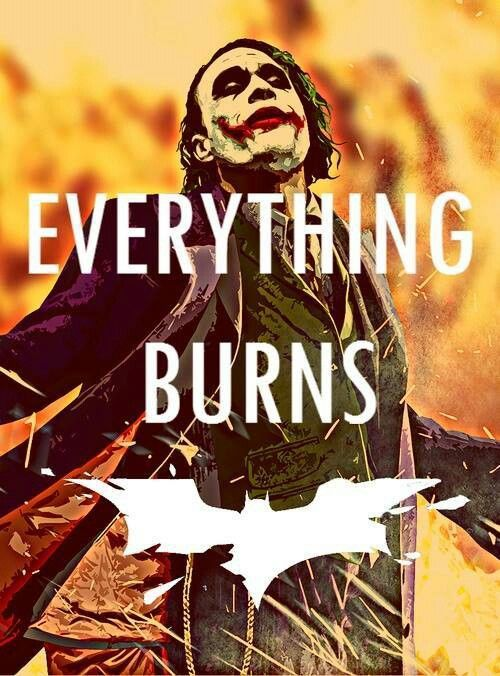 Everything burns | Why so serious?? | Pinterest