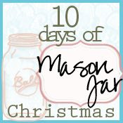 10 days of Mason Jars for the holidays, but some could be used anytime!