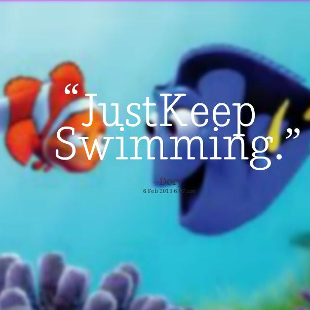 Just keep swimming- Dory from NemoDory Just Keep Swimming