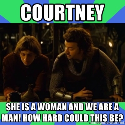 Your Highness Meme - courtney she is a woman and we are a man! How ...  Your Highness Meme