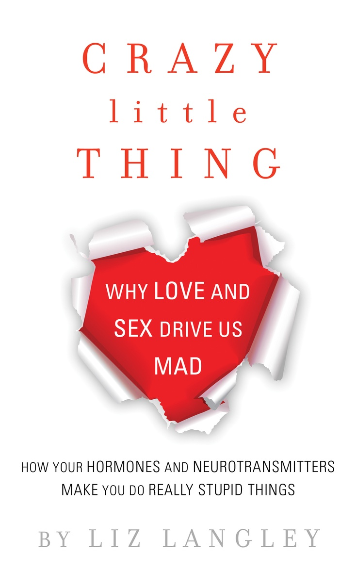 """""""Crazy Little Thing: Why Love & Sex Drive Us Mad"""""""