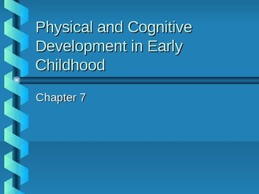 cognitive and physical changes in early Early childhood cognitive development: introduction  angela oswalt, msw   as with physical milestones, if caregivers suspect that something isn't right or that their child is failing to complete major developmental tasks, they should discuss their concerns with a pediatrician or family doctor  early childhood cognitive development.
