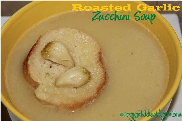 Roasted Garlic Zucchini Soup Recipe | My Cooking and Baking | Pintere ...