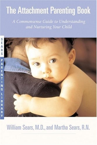 The Attachment Parenting Book, by William Sears