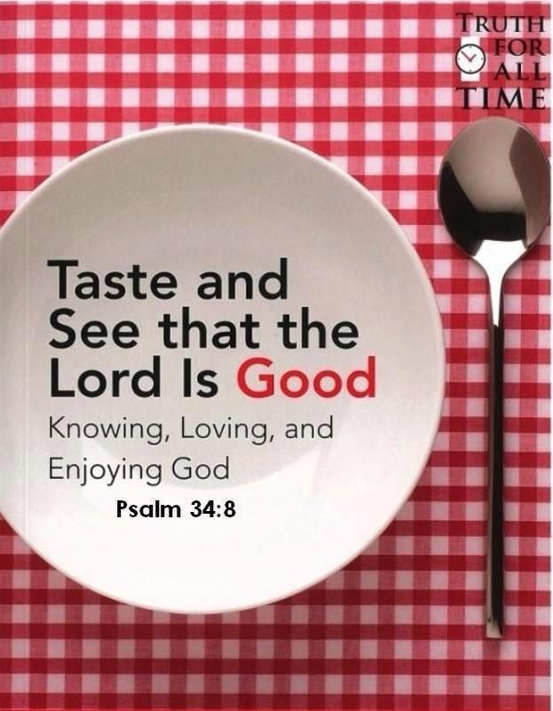Taste and see that the Lord is Good...Psalm 34:8