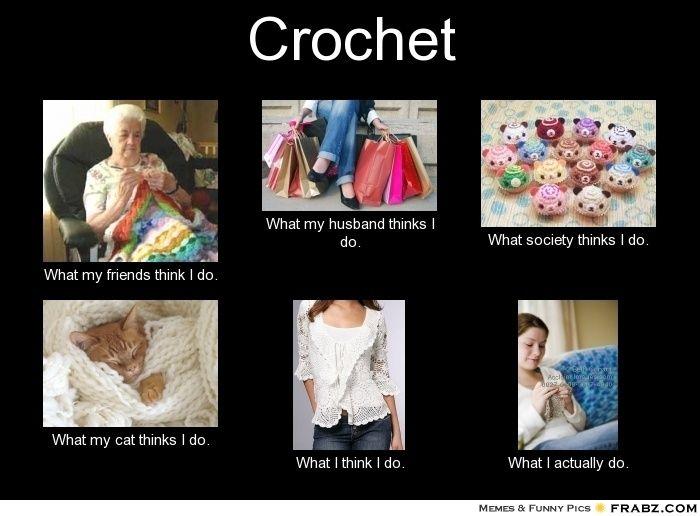 Crocheting Memes : Crochet... - Meme Generator What i do Make it Pinterest