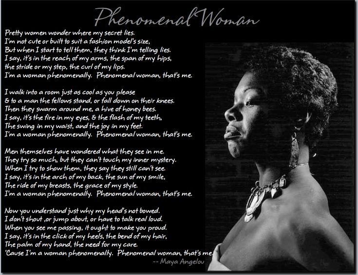 phenomenal woman Pretty women wonder where my secret lies / i'm not cute or built to suit a fashion model's size / but when i start to tell them / they think i'm telling lies / i say / it's in the.