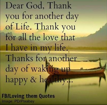 Dear God. Thank you for another day of life. Thank you for