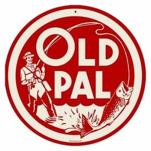 Old Pal | Signs of a good time | Pinterest