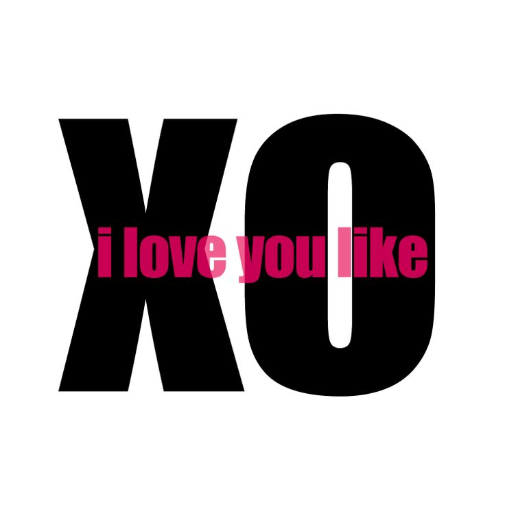 I Love You Like Xo Quotes : love you