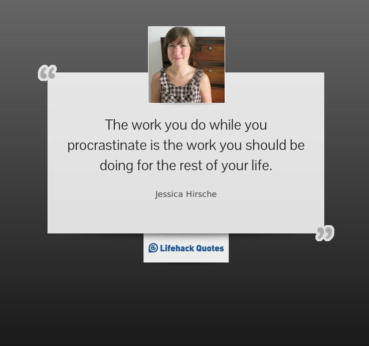 """""""The work you do while you procrastinate is the work you should be doing for the rest of your life."""" - Jessica Hirsche on Productivity"""