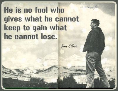 He is no fool who gives what he cannot keep to gain what he cannot lose l Jim Elliot l vintage