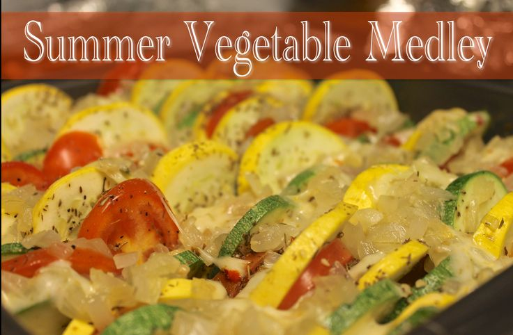Succulent Summer Vegetable Medley | Appetizers and Sides | Pinterest