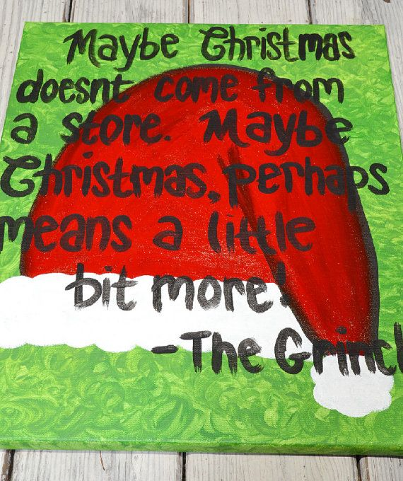 Maybe Christmas Doesn't Come From a Store. Maybe Christmas, perhaps means a little bit more!    -Grinch