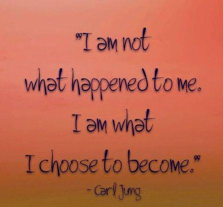 I am not what happened to me. I am what I choose to be become. - Carl Jung