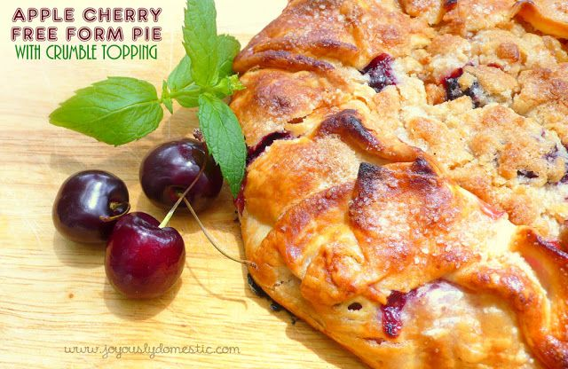 Joyously Domestic: Apple Cherry Free Form Pie with Crumble Topping