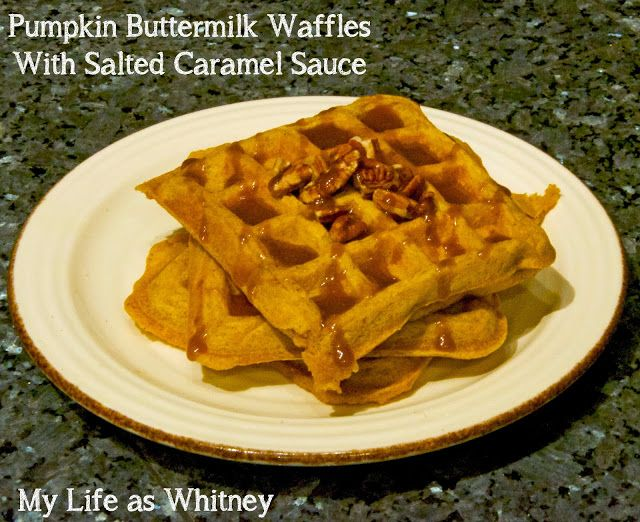 ... Life as Whitney: Pumpkin Buttermilk Waffles with Salted Caramel Sauce