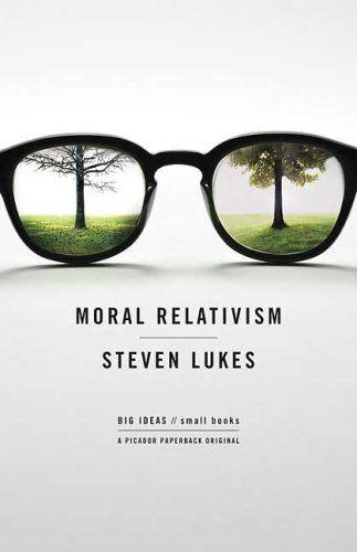 Moral Relativism by Steven Lukes