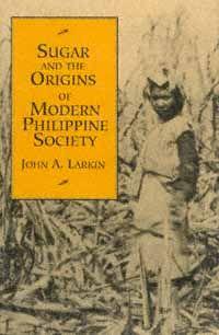 Sugar and the Origins of Modern Philippine Society Larkin, John A