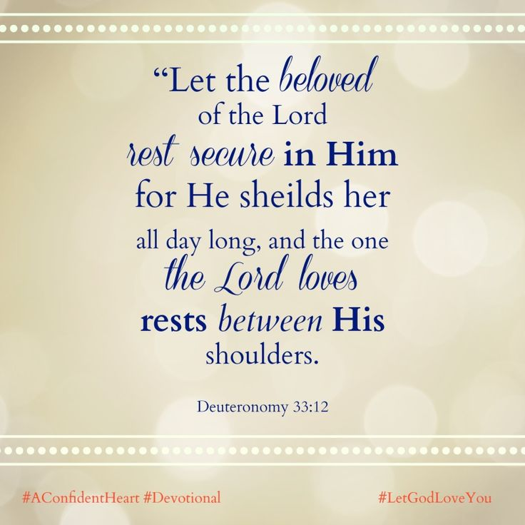 """Let the beloved of the LORD rest secure in him, for he shields him all day long, and the one the LORD loves rests between his shoulders. "" Deuteronomy 33:12 #LetGodLoveYou #AConfidentHeart #Devotional   http://reneeswope.com/2014/02/a-let-god-love-you-prayer-giveaway/"
