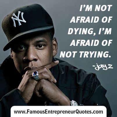 "... Afraid Of Not Trying."" - Jay Z #jayz #famous #entrepreneur #quotes"