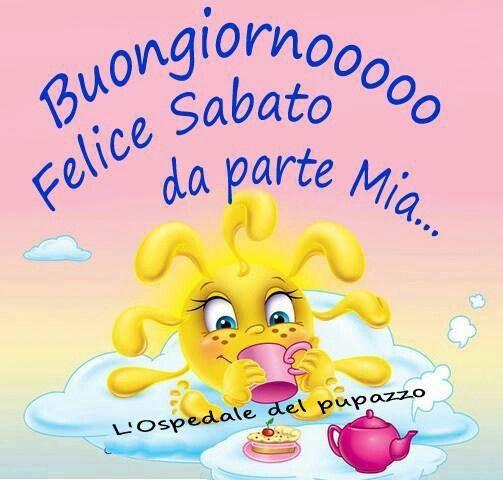 buon sabato on pinterest buongiorno happy saturday and