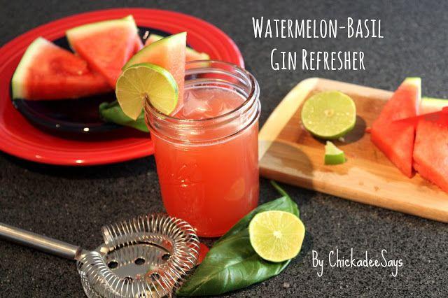 Chickadee Says: Summer Drink Series: Watermelon-Basil Gin Refresher