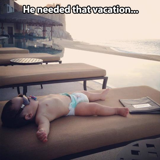 He Needs That Vacation !