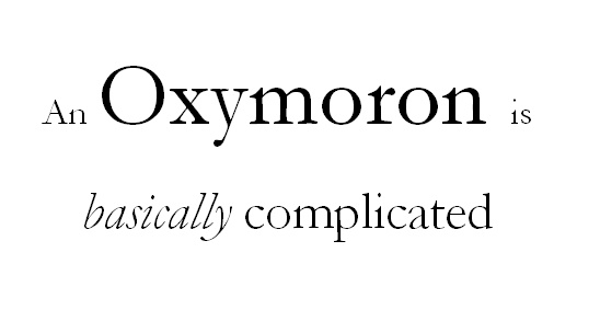An Oxymoron is basically complicated