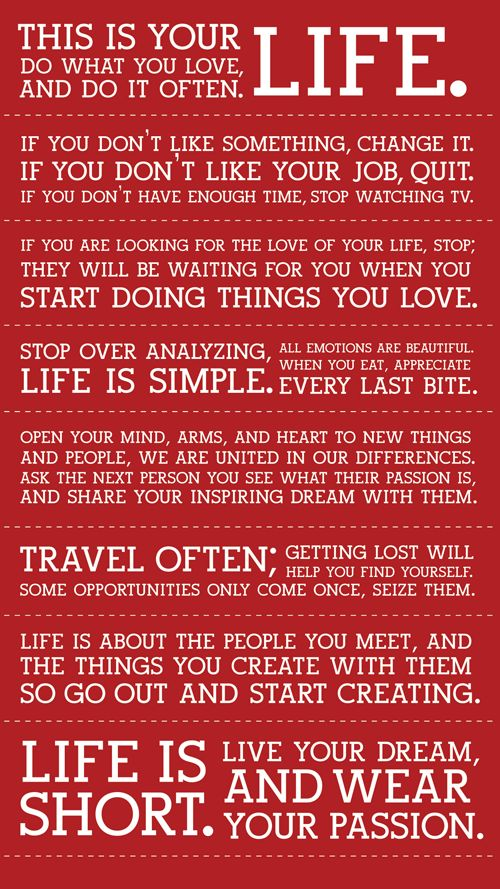 This is your life. Do what you love and do it often....