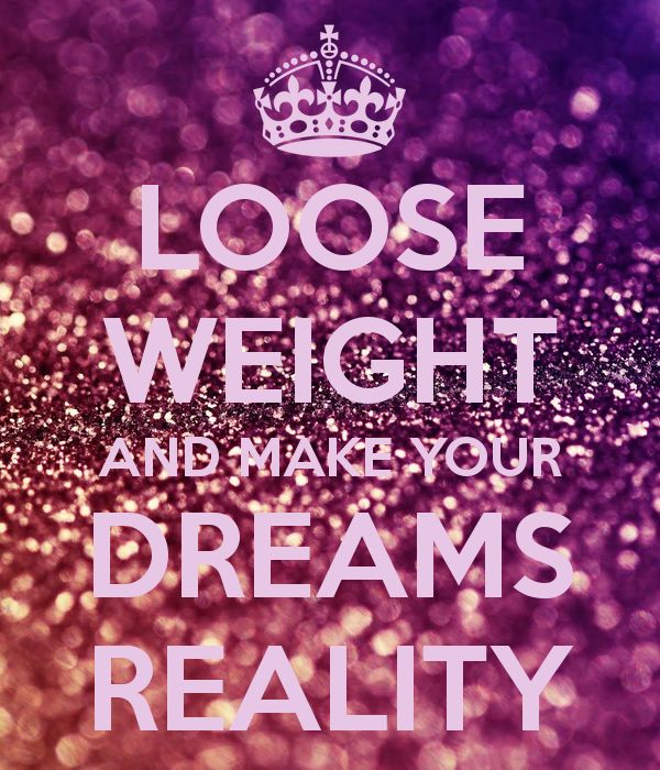 LOOSE WEIGHT AND MAKE YOUR DREAMS REALITY